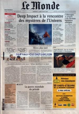 MONDE (LE) [No 18799] du 03/07/2005 - DIPLOMATIE - CONTROVERSE SUR L'AIDE EUROPEENNE A LA RECONSTRUCTION DE LA TCHETCHENIE - ETATS-UNIS - SANDRA DAY O'CONNOR DEMISSIONNE DE LA COUR SUPREME - JUSTICE - LA DEMANDE DE LIBERATION DE LUCIEN LEGER ACCEPTEE, APPEL DU PARQUET - HORIZONS - PLUS BELLE LA VIE, FEUILLETON A SUCCES DE FRANCE 3 - DEEP IMPACT A LA RENCONTRE DES MYSTERES DE L'UNIVERS - L'ALLEMAGNE SE PREPARE A DES ELECTIONS LEGISLATIVES ANTICIPEES - MERES PLUS TARD - DANSE - ANGOT-MO