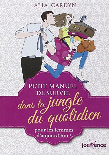 Petit manuel de survie dans la jungle du quotidien pour les femmes d'aujourd'hui ! par Alia Cardyn