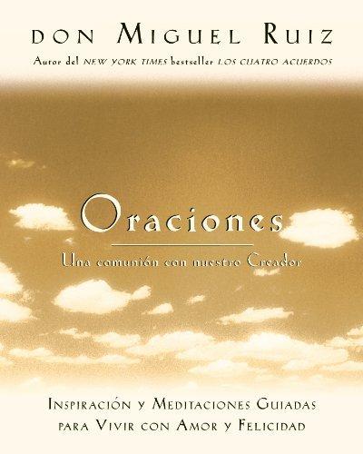 Oraciones: Una comunión con nuestro Creador (Toltec Wisdom Series) por Don Miguel Ruiz