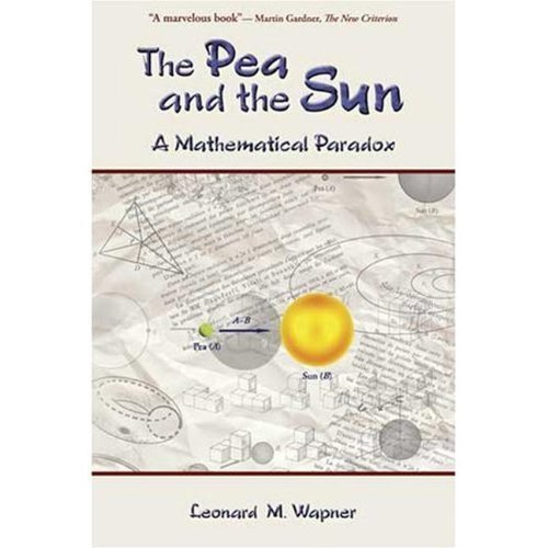 The Pea and the Sun: A Mathematical Paradox by Leonard M. Wapner (2005-05-01)