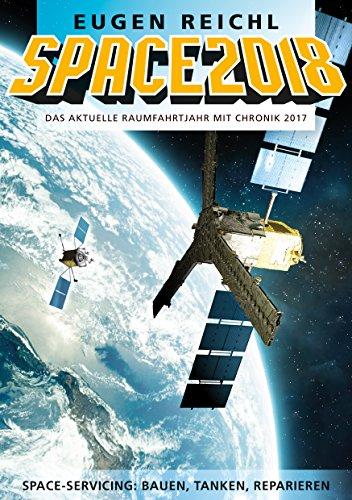 SPACE2018: Das aktuelle Raumfahrtjahr mit Chronik 2017 (SPACE Raumfahrtjahrbücher 15)