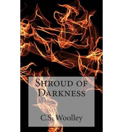[ Shroud Of Darkness: The Chronicles Of Celadmore ] By Woolley, C S (Author) [ Nov - 2012 ] [ Paperback ]