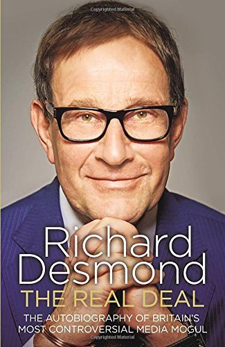 the-real-deal-the-autobiography-of-britains-most-controversial-media-mogul-by-richard-desmond-2015-0