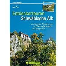 Entdeckertouren Schwäbische Alb: 40 spannende Wanderungen zu Höhlen, Quelltöpfen und Burgruinen (Erlebnis Wandern)