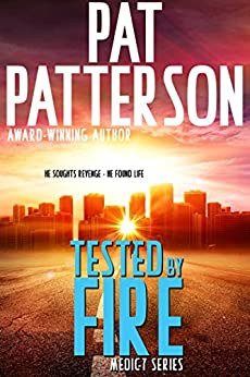 Tested by Fire: He Sought Revenge - He Found Life (Medic 7 Series Book 1) (English Edition) par [Patterson, Pat]