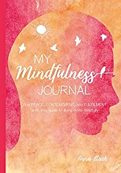 My Mindfulness Journal: Find peace, contentment, and fulfilment with this guide to living more mindfully