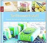 Seifenwerkstatt: Pflegende Naturseifen aus eigener Küche - mit erprobten Rezepten