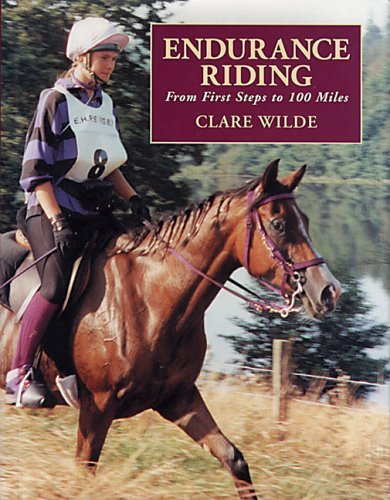 Endurance Riding: From First Steps to 100 Miles by Clare Wilde (2005-07-16)