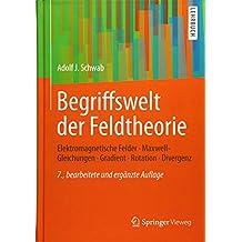 Begriffswelt der Feldtheorie: Elektromagnetische Felder, Maxwell-Gleichungen, Gradient, Rotation, Divergenz (Springer-Lehrbuch)