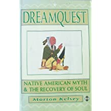 Dreamquest: Native American Myth and the Recovery of Soul: Native American Myth and Recovery of Soul