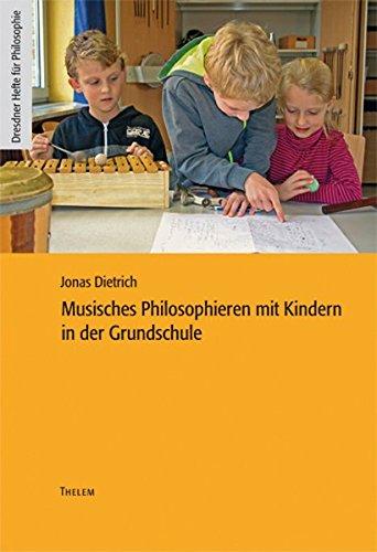 Musisches Philosophieren mit Kindern in der Grundschule (Dresdner Hefte für Philosophie)