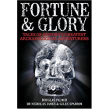 Fortune and Glory: Tales of History's Greatest Archaeological Adventurers