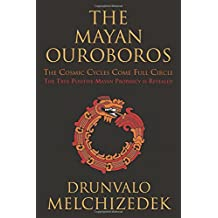 The Mayan Ouroboros: The Cosmic Cycles Come Full Circle: The True Positive Mayan Prophecy Is Revealed