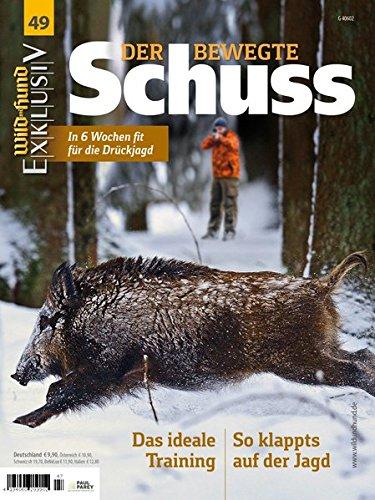 WILD UND HUND Exklusiv Nr. 49: Der bewegte Schuss inkl. DVD: In 6 Wochen fit für die Drückjagd -