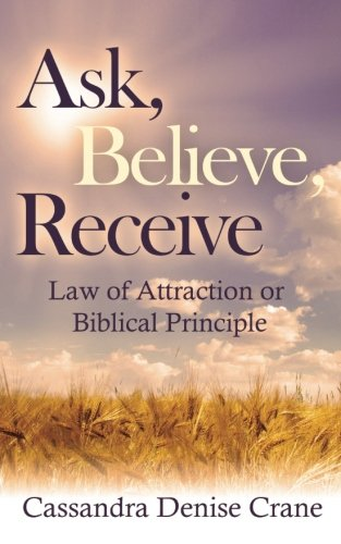Ask, Believe, Receive: Law of Attraction or Biblical Principle