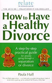 How to Have a Healthy Divorce: A Relate Guide by [Hall, Paula]