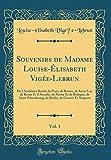 Souvenirs de Madame Louise-Elisabeth Vigee-Lebrun, Vol. 1: de L'Academie Royale de Paris, de Rouen, de Saint-Luc de Rome Et D'Arcadie, de Parme Et de ... de Geneve Et Avignon (Classic Reprint)