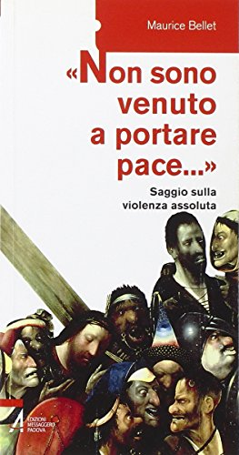 «Non sono venuto a portare pace...». Saggio sulla violenza assoluta (Saggi attualità) por Maurice Bellet