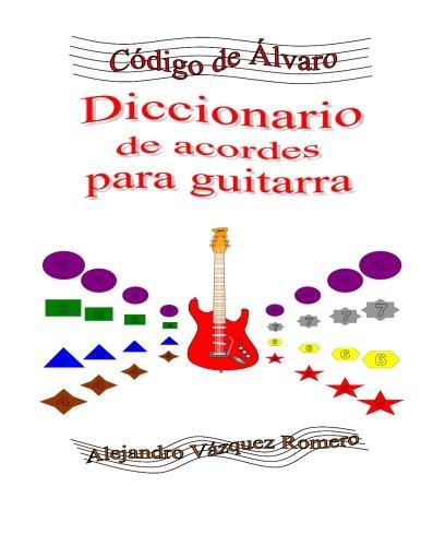 Diccionario de acordes para guitarra: Volume 1 (Código de Álvaro) por Alejandro Vásquez Romero