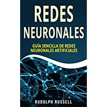 REDES NEURONALES: Guía Sencilla de Redes Neuronales Artificiales (Neural Networks in Spanish/ Neural Networks en Español) (Inteligencia Artificial nº 4)