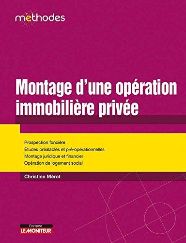 Montage d'une opération immobilière privée: Prospection foncière - Études préalables et pré-opérationnelles - Montage juridique et financier