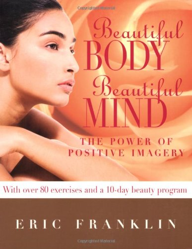 beautiful-body-beautiful-mind-the-power-of-positive-imagery-with-over-80-exercises-and-a-10-day-beau
