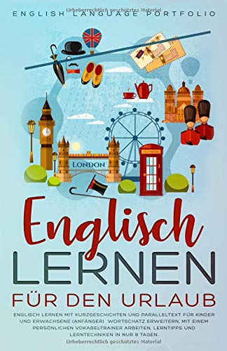 Preisvergleich Produktbild Englisch Lernen für den Urlaub: Englisch Lernen mit Kurzgeschichten und Paralleltext für Kinder und Erwachsene. Wortschatz erweitern,  Lerntipps und Lerntechniken in nur 8 Tagen.