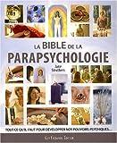 La bible de la parapsychologie - Tout ce qu'il faut savoir pour développer nos pouvoirs psychiques