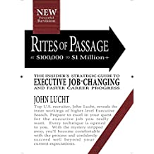 [(Rites of Passage at $100,000 to $1,000,000+ : The Insiders Lifetime Guide to Executive Job-Changing)] [By (author) John Lucht] published on (March, 2014)