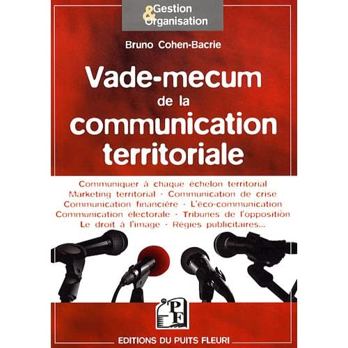 Vade-mecum de la communication territoriale: Communiquer à chaque échelon territorial. Marketing territorial. Communication de crise. Communication ... Le droit à l'image. Régies publicitaires.