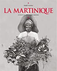 La Martinique à travers la carte postale ancienne par André Lucrèce