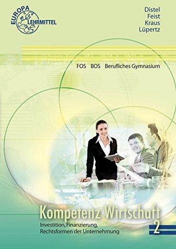 Kompetenz Wirtschaft FOS BOS Berufliches Gymnasium (Ausgabe Berlin): Band 2: Investition, Finanzierung, Rechtsformen der Unternehmungen