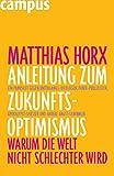 Expert Marketplace -  Matthias Horx  - Anleitung zum Zukunfts-Optimismus: Warum die Welt nicht schlechter wird
