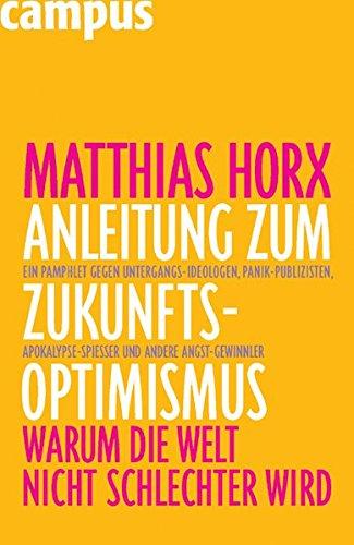 Anleitung zum Zukunfts-Optimismus: Warum die Welt nicht schlechter wird