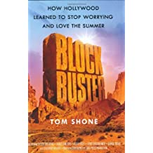 Blockbuster: How Hollywood Learned to Stop Worrying and Love the Summer by Tom Shone (2004-11-30)