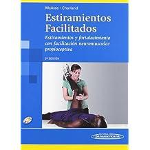 Estiramientos facilitados/ Facilitated Stretching: Estiramientos Y Fortalecimientos Con Facilitacion Neuromuscular Propioceptiva/ Stretching and ... Proprioceptive Neuromuscular Facilitation