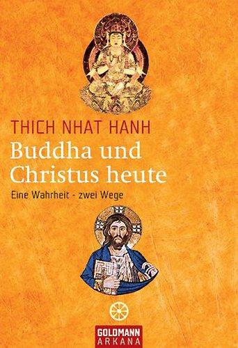 Buddha und Christus heute: Eine Wahrheit - zwei Wege