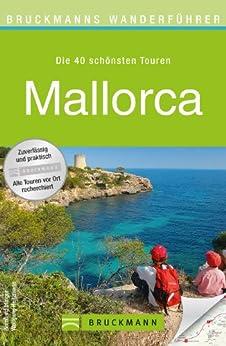 Wanderführer Mallorca: Die 40 schönsten Touren zum Wandern rund um Palma, Soller und das Tramuntana Gebirge, mit Wanderkarte und Höhenprofil für jede Tour von [Irlinger, Bernhard]