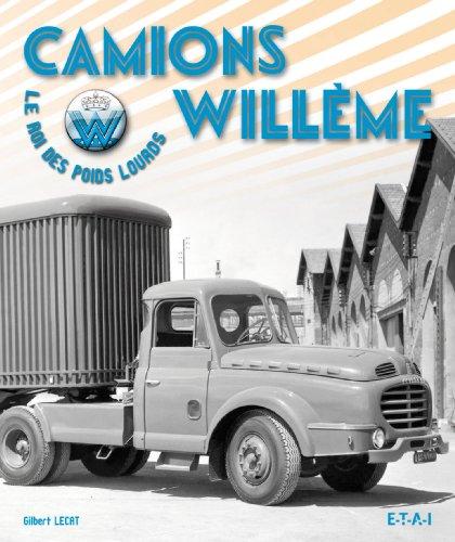 Camions Willème : Le roi des poids lourds par Gilbert Lecat