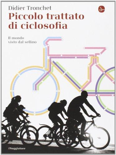Piccolo trattato di ciclosofia. Il mondo visto dal sellino por Didier Tronchet