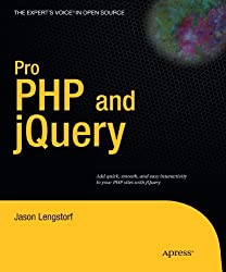 Pro PHP and jQuery (Expert's Voice in Open Source) by Jason Lengstorf (2010-06-21)