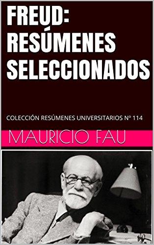 FREUD: RESÚMENES SELECCIONADOS: COLECCIÓN RESÚMENES UNIVERSITARIOS Nº 114 por Mauricio Fau