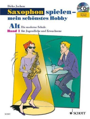 Saxophon spielen - mein schönstes Hobby. Alt-Saxophon - Band 1: Die moderne Schule für Jugendliche und Erwachsene von Juchem. Dirko (2005) Musiknoten