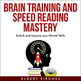 Brain Training and Speed Reading Mastery: Unlock and Improve Your Mental Skills