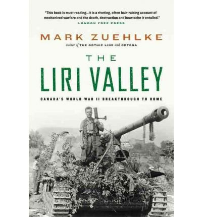 [( The Liri Valley: Canada's World War II Breakthrough to Rome )] [by: Mark Zuehlke] [May-2004]