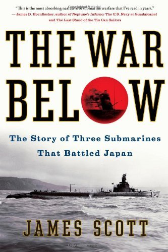 The War Below: The Story of Three Submarines That Battled Japan by James Scott (2013-05-14)