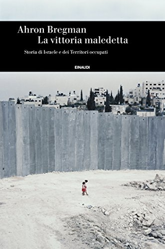 La vittoria maledetta: Storia di Israele e dei Territori occupati (Einaudi. Storia Vol. 73)