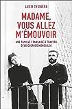Madame vous allez m'émouvoir : une famille française à travers deux guerres mondiales