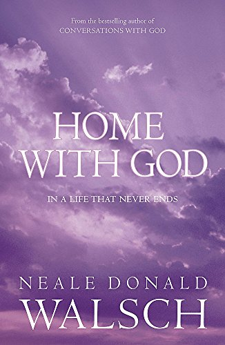 Home with God: In a Life That Never Ends por Neale Donald Walsch