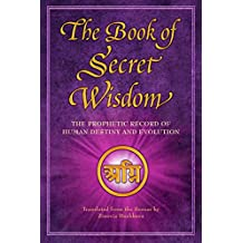 The Book of Secret Wisdom: The Prophetic Record of Human Destiny and Evolution (English Edition)